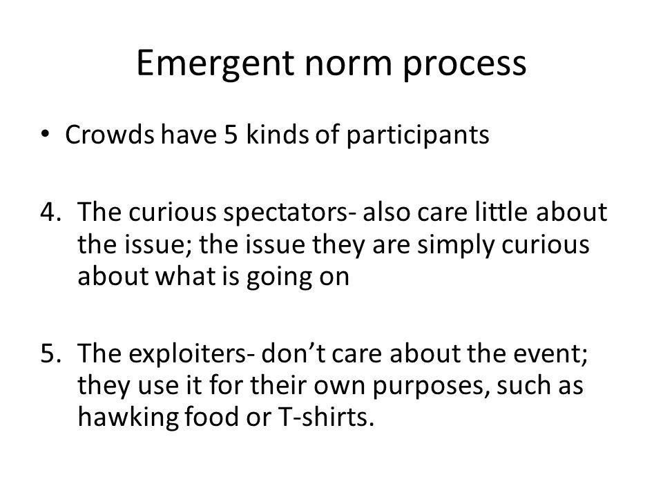 Emergent norm process Crowds have 5 kinds of participants