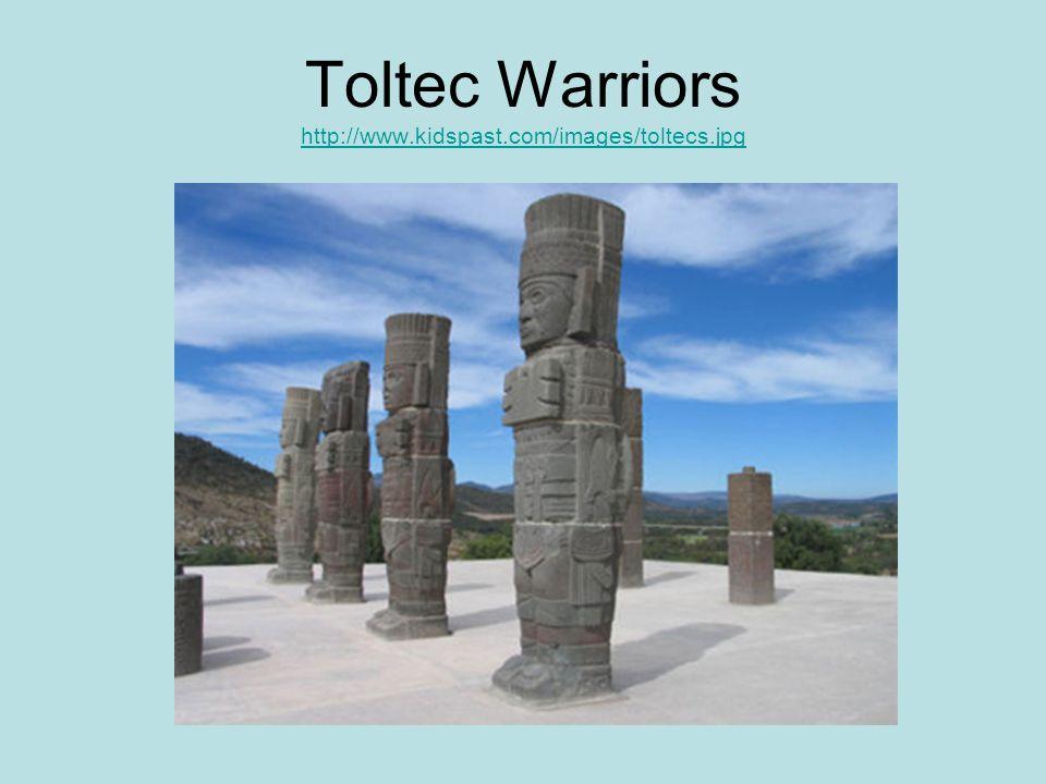 Toltec Warriors http://www.kidspast.com/images/toltecs.jpg