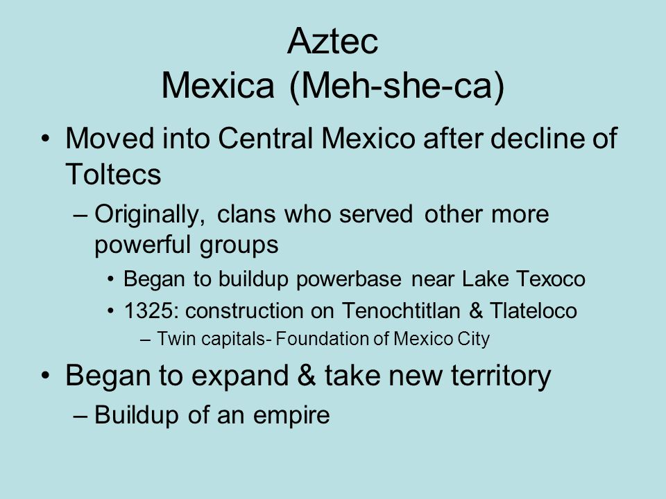 Aztec Mexica (Meh-she-ca)