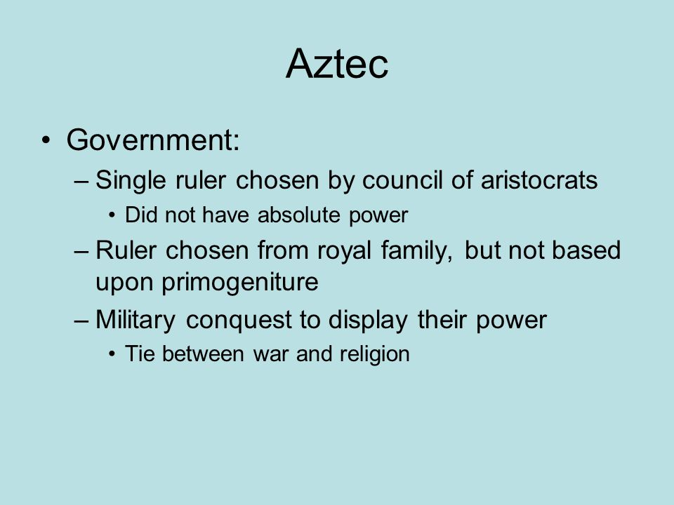 Aztec Government: Single ruler chosen by council of aristocrats