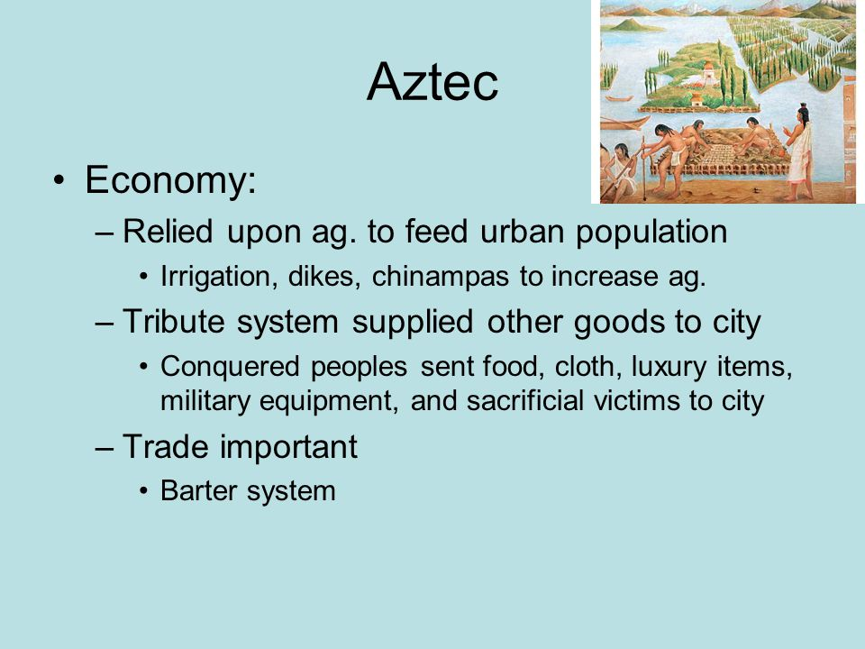 Aztec Economy: Relied upon ag. to feed urban population