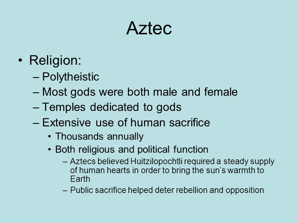 Aztec Religion: Polytheistic Most gods were both male and female