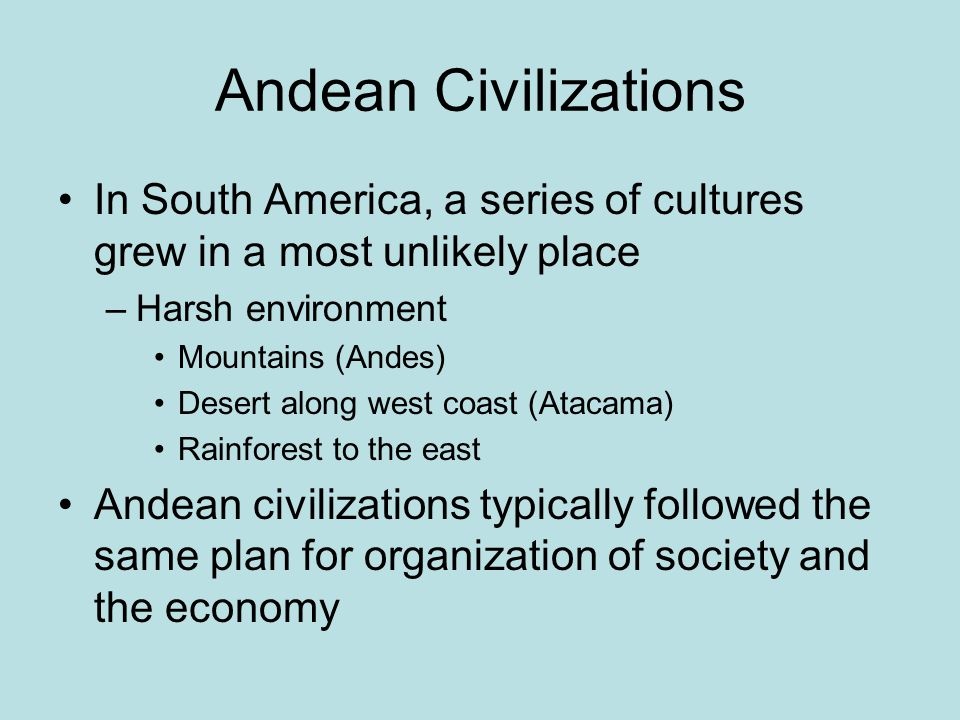 Andean Civilizations In South America, a series of cultures grew in a most unlikely place. Harsh environment.