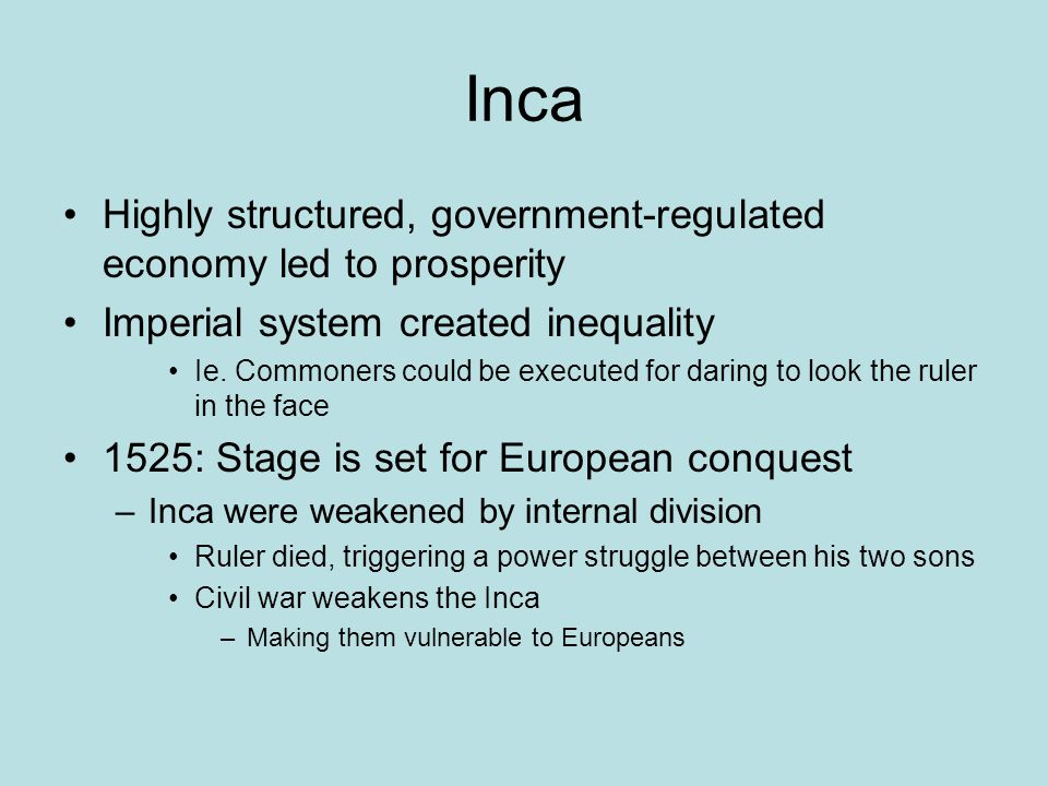 Inca Highly structured, government-regulated economy led to prosperity