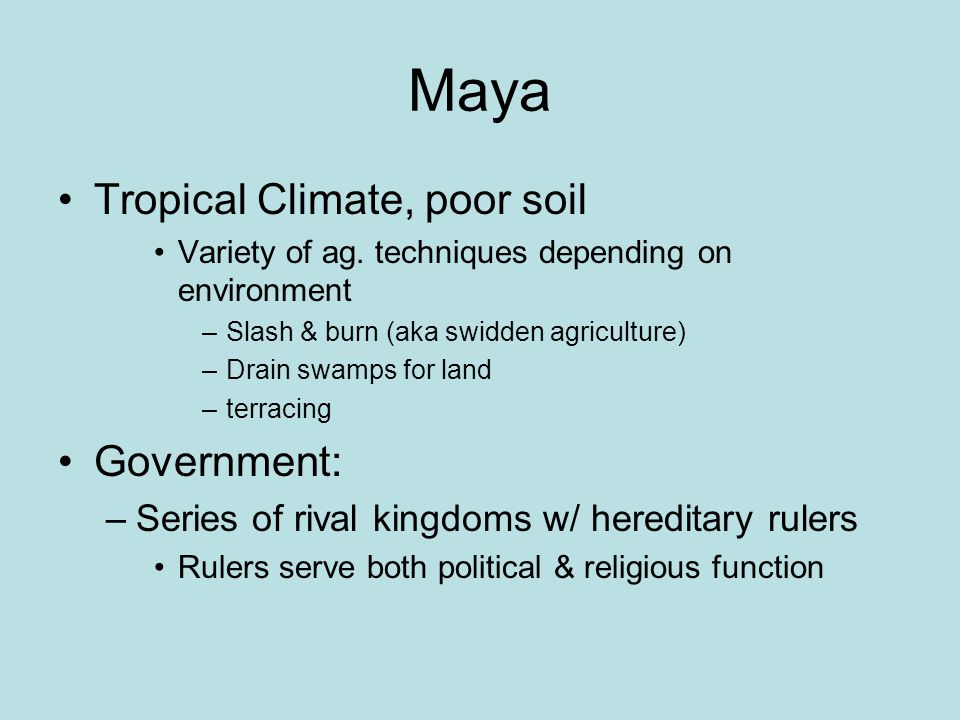 Maya Tropical Climate, poor soil Government: