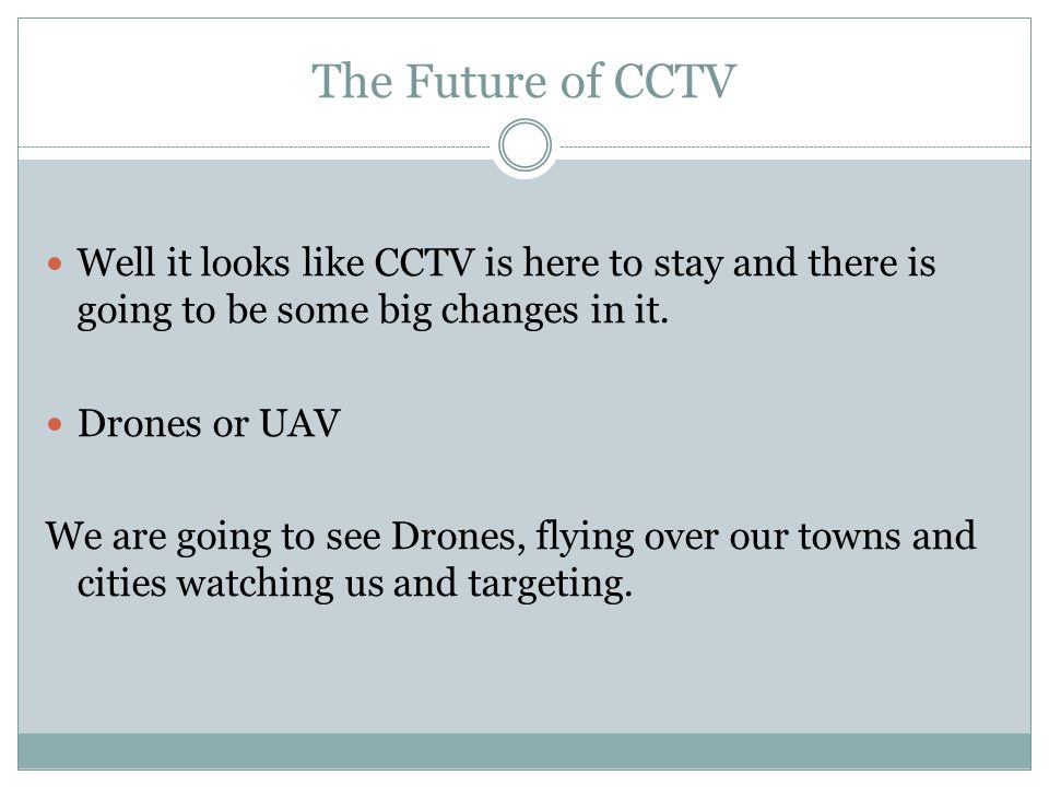 The Future of CCTV Well it looks like CCTV is here to stay and there is going to be some big changes in it.