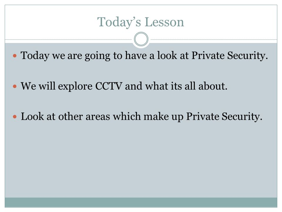 Today's Lesson Today we are going to have a look at Private Security.