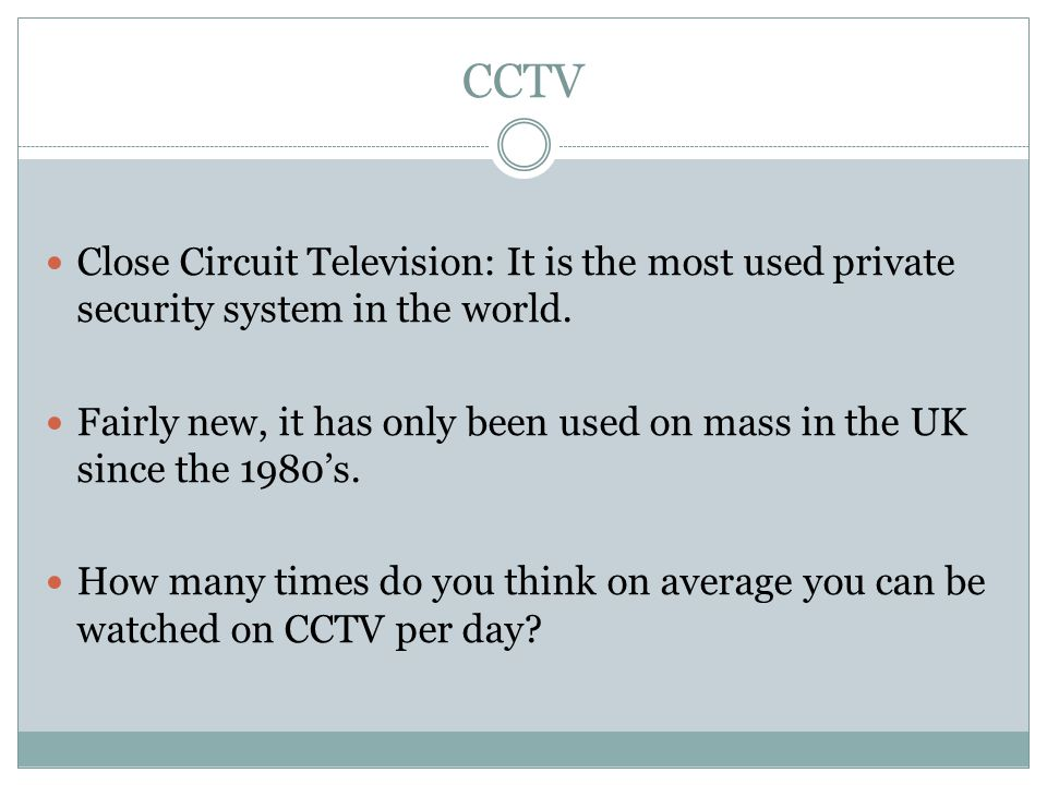 CCTV Close Circuit Television: It is the most used private security system in the world.