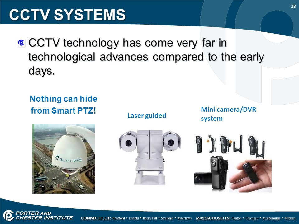 CCTV SYSTEMS CCTV technology has come very far in technological advances compared to the early days.