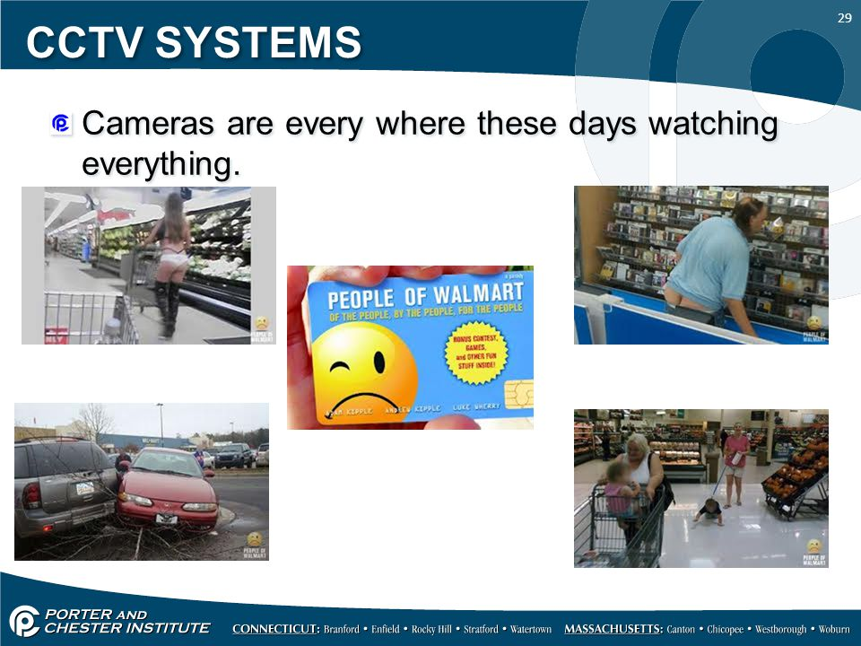 CCTV SYSTEMS Cameras are every where these days watching everything.