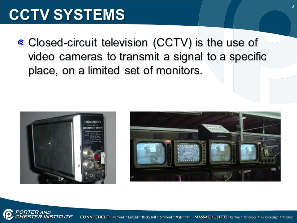 CCTV SYSTEMS Closed-circuit television (CCTV) is the use of video cameras to transmit a signal to a specific place, on a limited set of monitors.