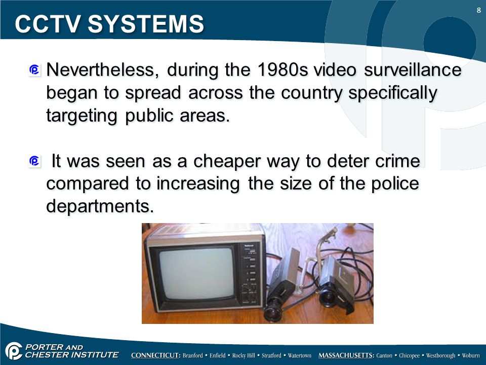 CCTV SYSTEMS Nevertheless, during the 1980s video surveillance began to spread across the country specifically targeting public areas.