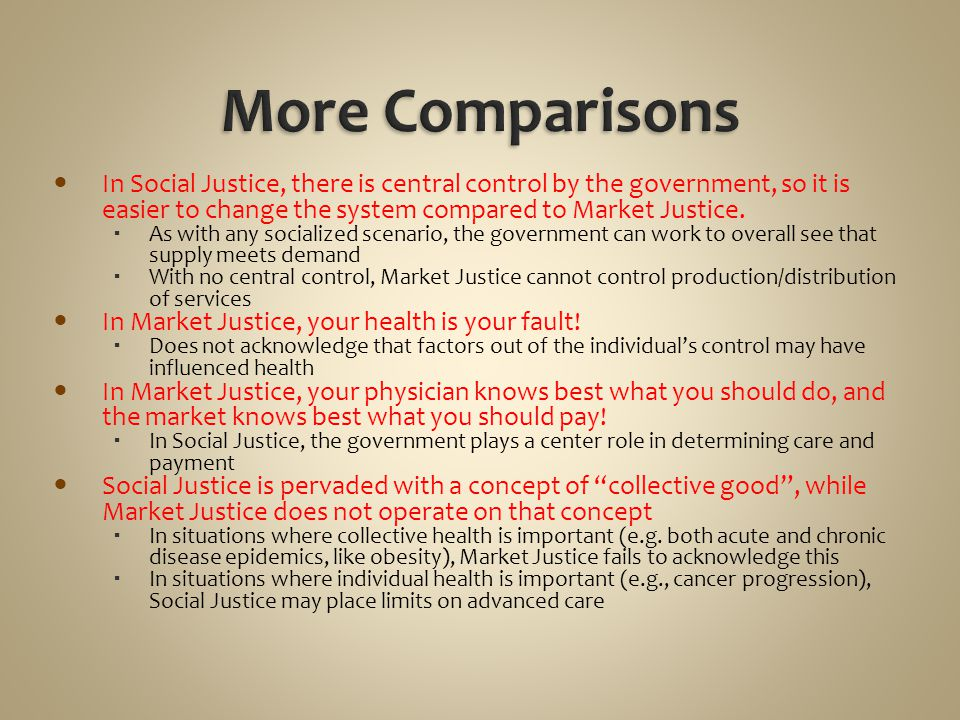 More Comparisons In Social Justice, there is central control by the government, so it is easier to change the system compared to Market Justice.