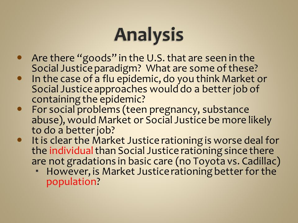 Analysis Are there goods in the U.S. that are seen in the Social Justice paradigm What are some of these