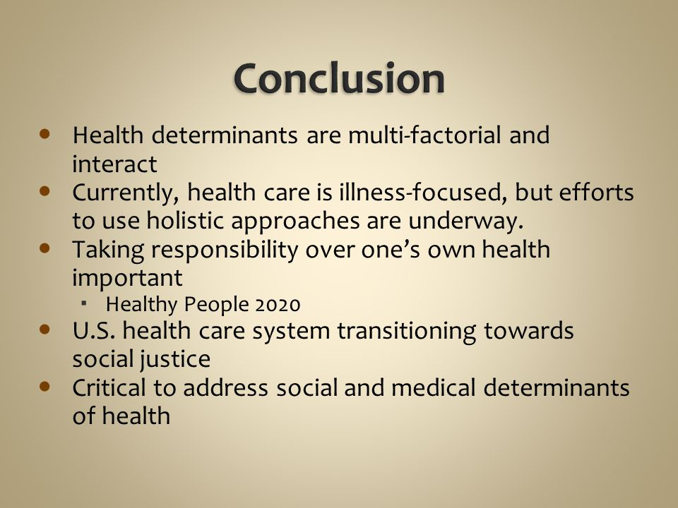 Conclusion Health determinants are multi-factorial and interact