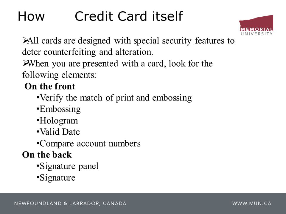 How Credit Card itself All cards are designed with special security features to deter counterfeiting and alteration.