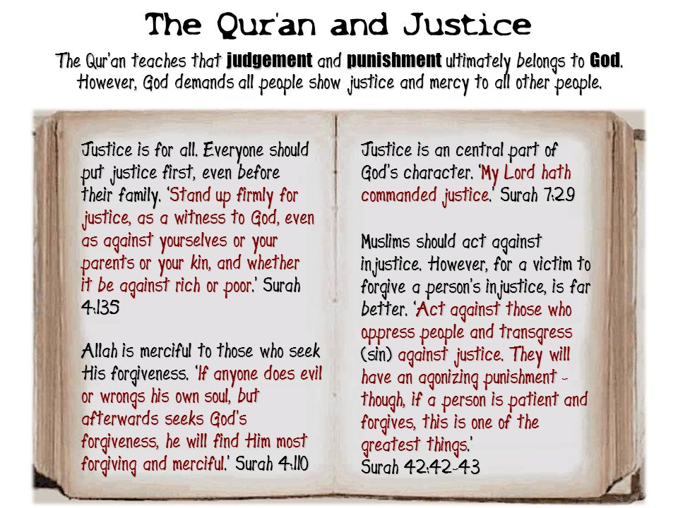 The Qur'an and Justice The Qur'an teaches that judgement and punishment ultimately belongs to God.