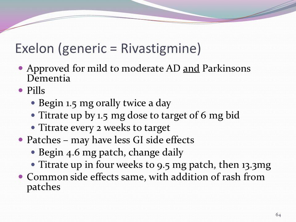 Exelon (generic = Rivastigmine)