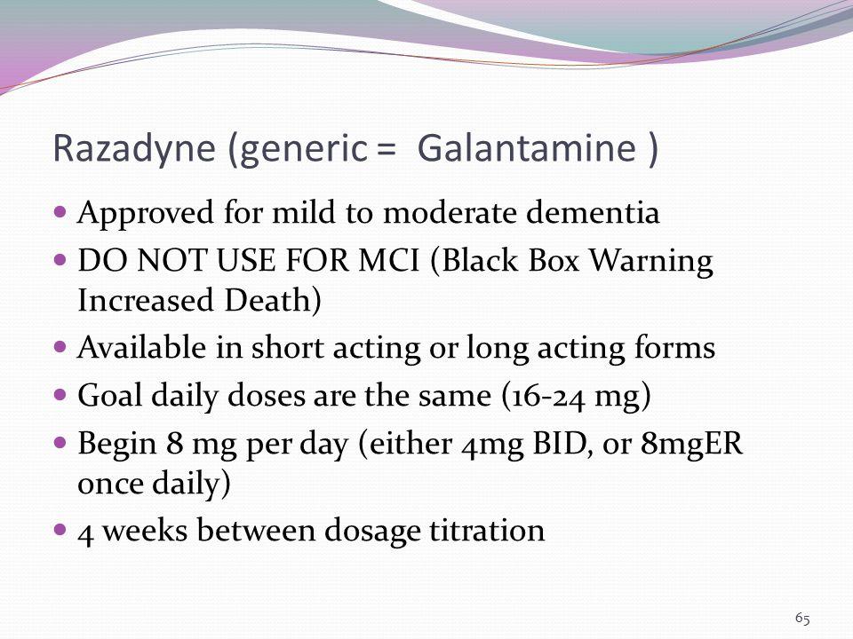 Razadyne (generic = Galantamine )