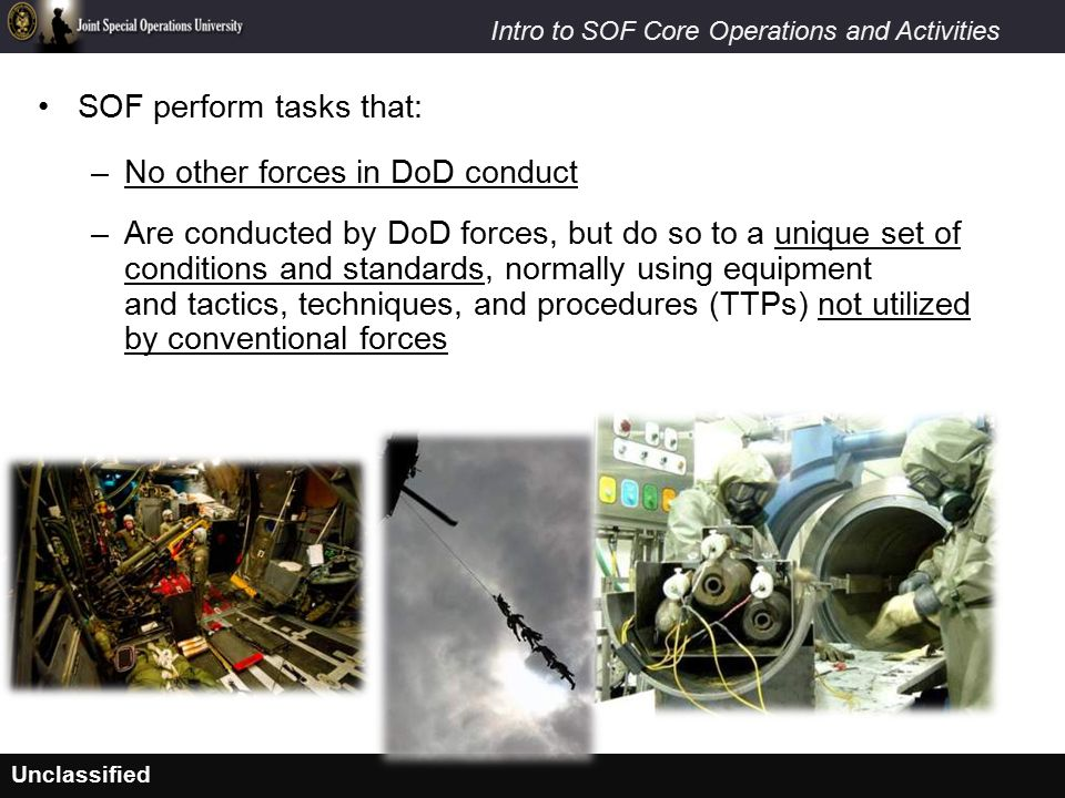 SOF perform tasks that: No other forces in DoD conduct