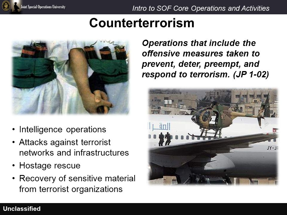 Counterterrorism Operations that include the offensive measures taken to prevent, deter, preempt, and respond to terrorism. (JP 1-02)