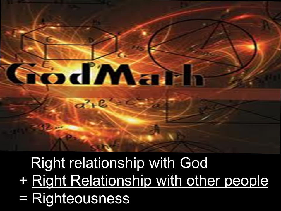 + Right Relationship with other people = Righteousness