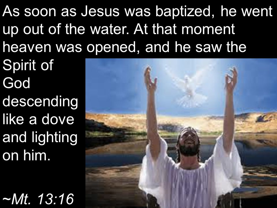 As soon as Jesus was baptized, he went up out of the water