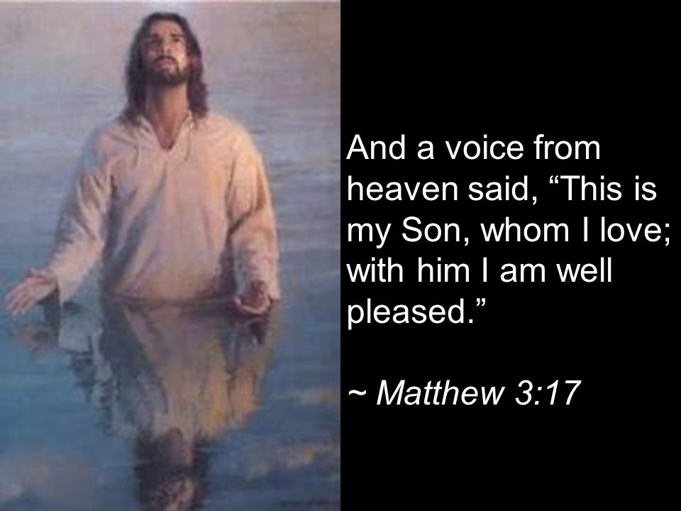 And a voice from. heaven said, This is. my Son, whom I love;