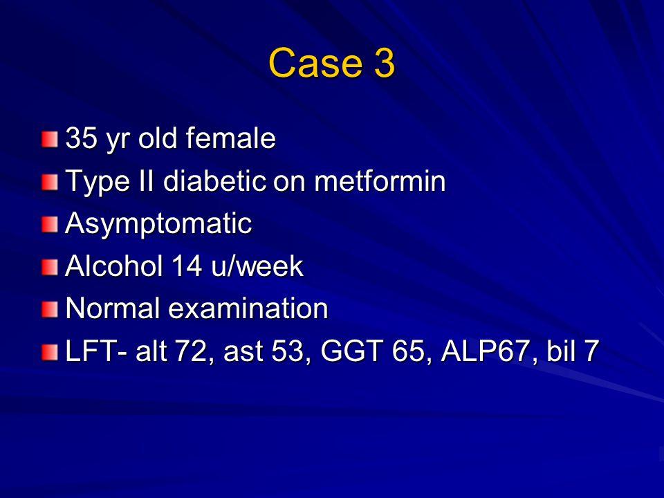 Case 3 35 yr old female Type II diabetic on metformin Asymptomatic