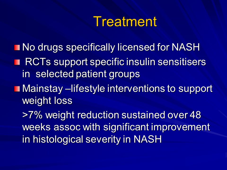 Treatment No drugs specifically licensed for NASH