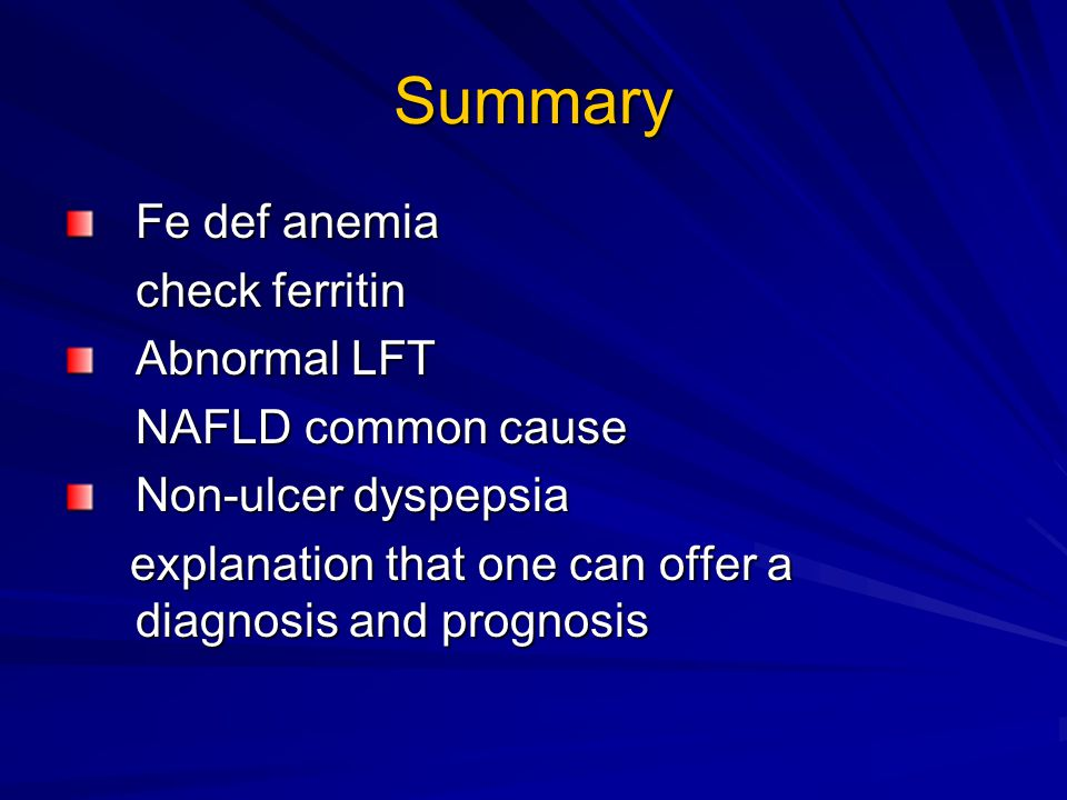 Summary Fe def anemia check ferritin Abnormal LFT NAFLD common cause