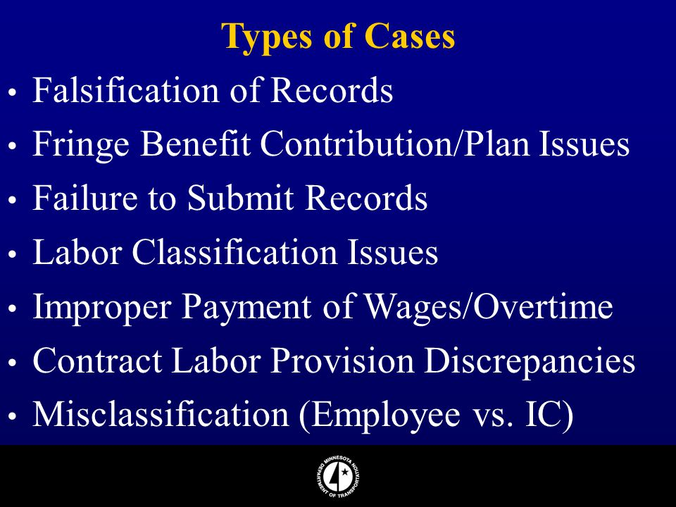 Types of Cases Falsification of Records. Fringe Benefit Contribution/Plan Issues. Failure to Submit Records.