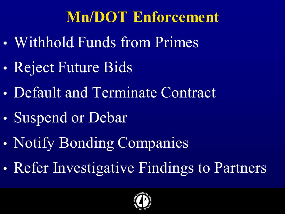 Mn/DOT Enforcement Withhold Funds from Primes. Reject Future Bids. Default and Terminate Contract.