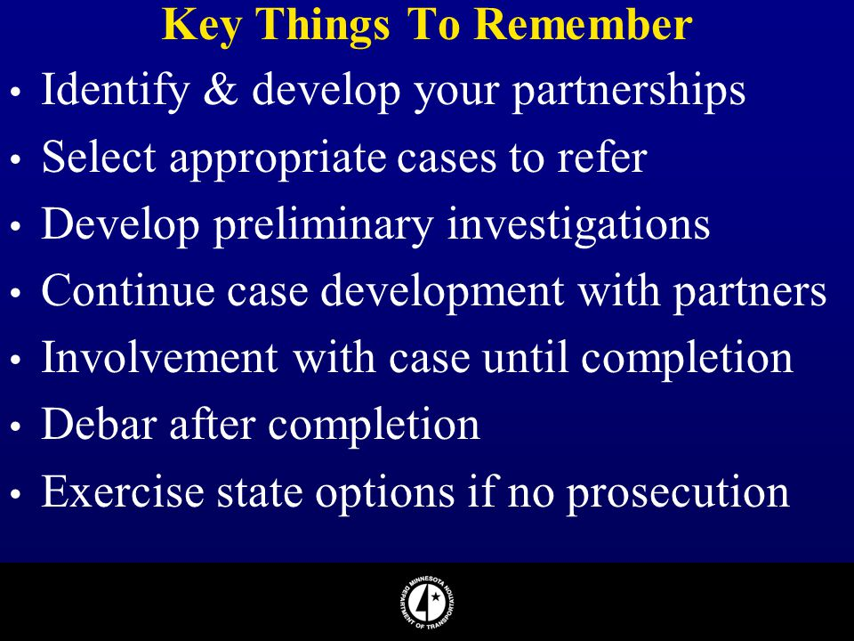 Key Things To Remember Identify & develop your partnerships. Select appropriate cases to refer. Develop preliminary investigations.