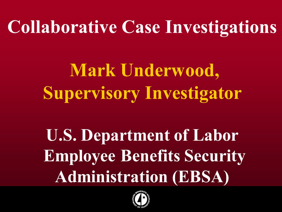 Collaborative Case Investigations Mark Underwood, Supervisory Investigator U.S.