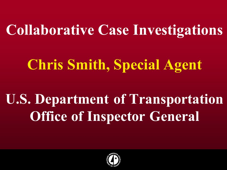 Collaborative Case Investigations Chris Smith, Special Agent U. S