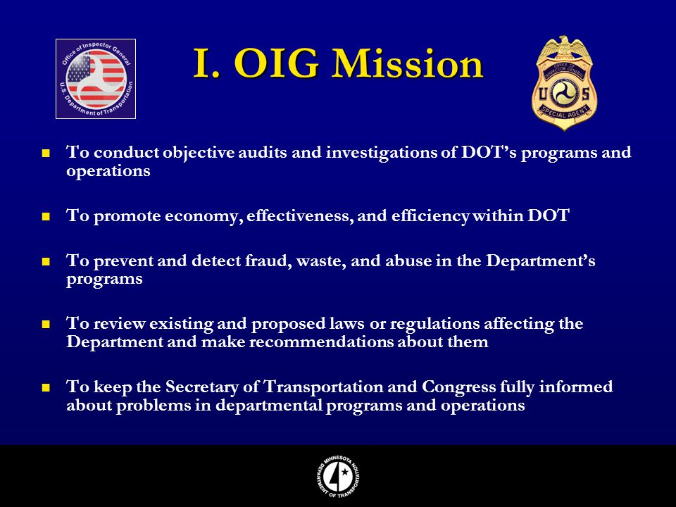 I. OIG Mission To conduct objective audits and investigations of DOT's programs and operations.