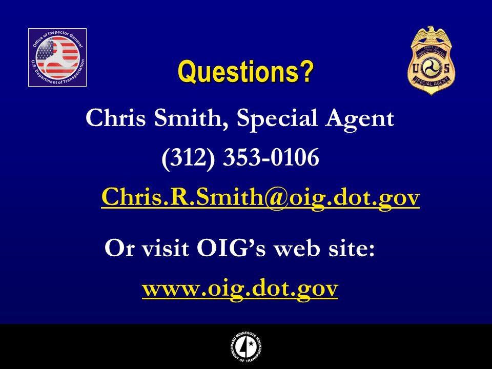 Chris Smith, Special Agent Or visit OIG's web site: