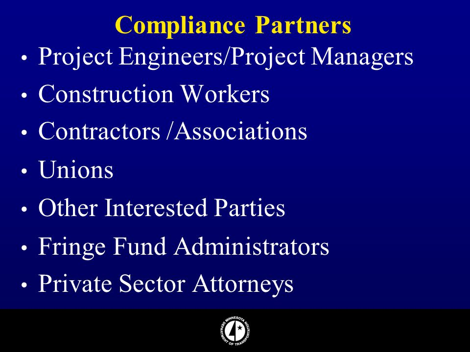 Compliance Partners Project Engineers/Project Managers. Construction Workers. Contractors /Associations.