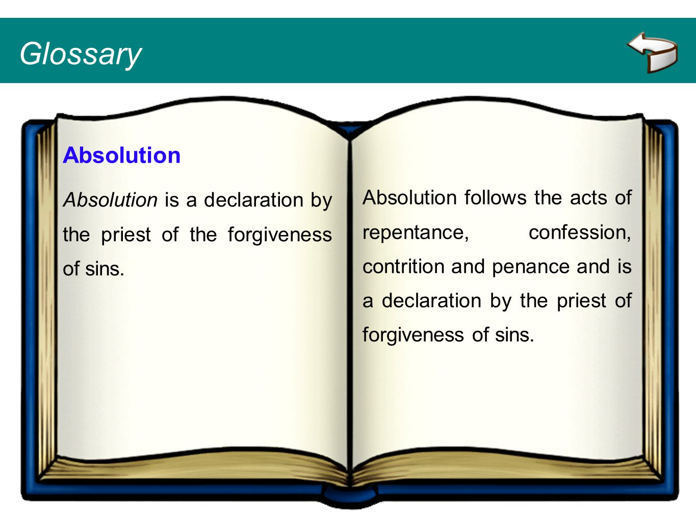 Glossary Absolution. Absolution is a declaration by the priest of the forgiveness of sins.