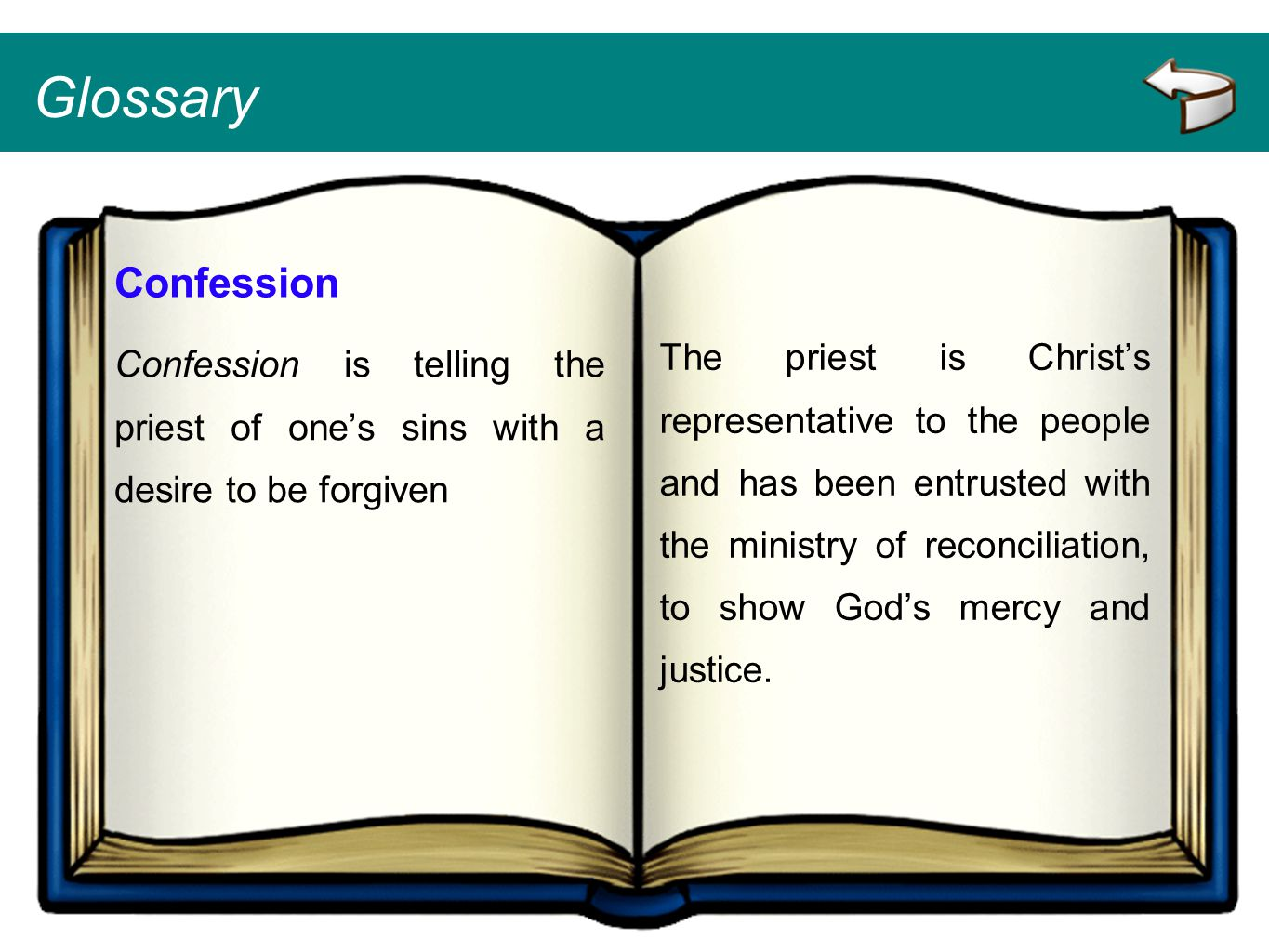 Glossary Confession. Confession is telling the priest of one's sins with a desire to be forgiven.