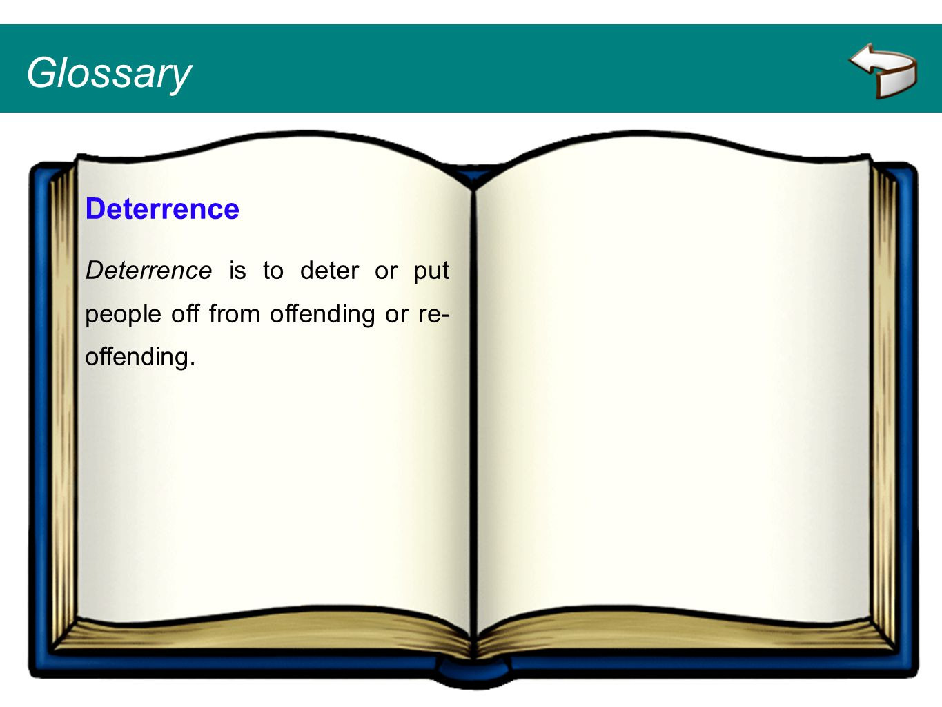 Glossary Deterrence Deterrence is to deter or put people off from offending or re-offending.