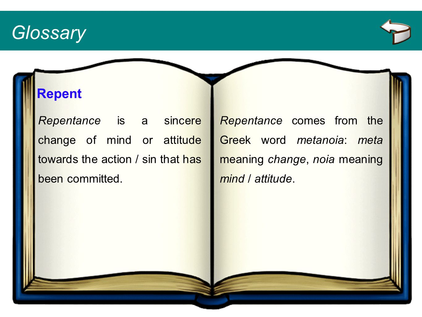 Glossary Repent. Repentance is a sincere change of mind or attitude towards the action / sin that has been committed.