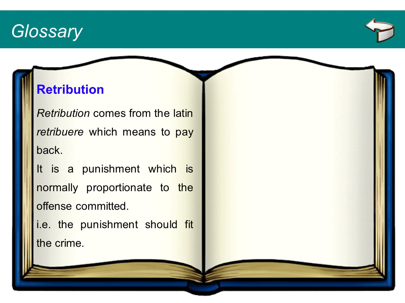 Glossary Retribution. Retribution comes from the latin retribuere which means to pay back.