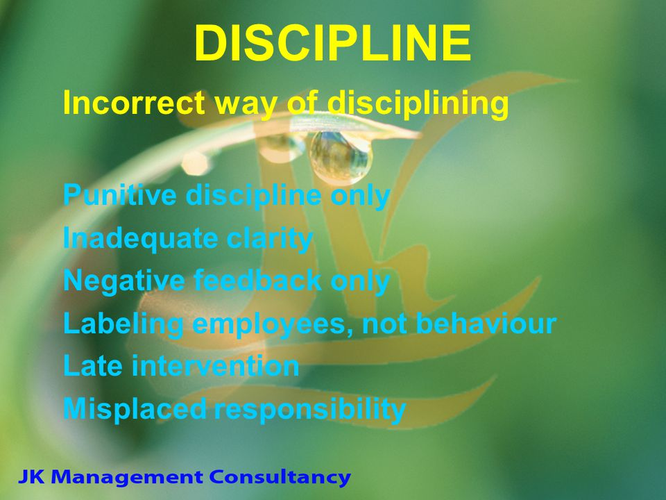 DISCIPLINE Incorrect way of disciplining Punitive discipline only