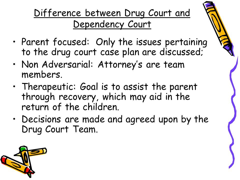 Difference between Drug Court and Dependency Court