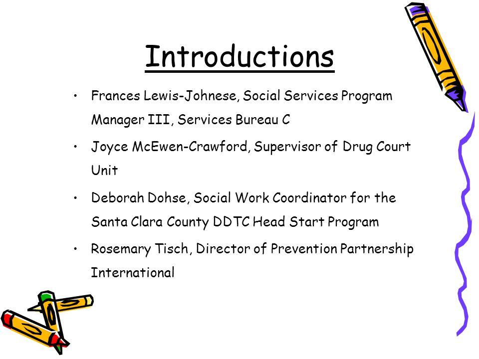 Introductions Frances Lewis-Johnese, Social Services Program Manager III, Services Bureau C. Joyce McEwen-Crawford, Supervisor of Drug Court Unit.