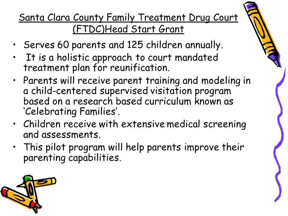 Santa Clara County Family Treatment Drug Court (FTDC)Head Start Grant
