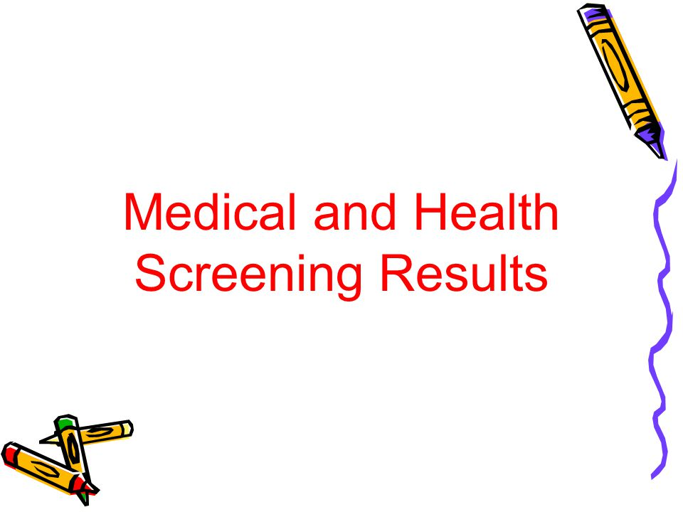 Medical and Health Screening Results