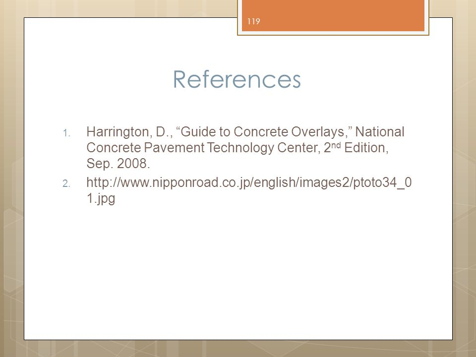 References Harrington, D., Guide to Concrete Overlays, National Concrete Pavement Technology Center, 2nd Edition, Sep. 2008.